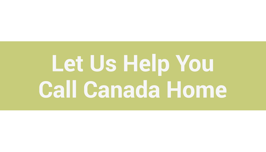 let us help you call canada home